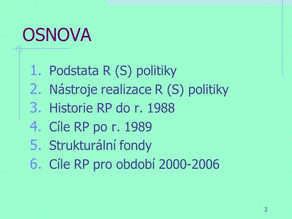 3 OSNOVA 1. Podstata R (S) politiky 2. Nástroje realizace R (S) politiky 3.