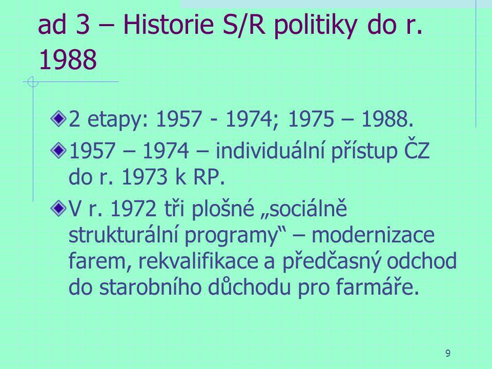 9 ad 3 – Historie S/R politiky do r. 1988 2 etapy: 1957 - 1974; 1975 – 1988. 1957 – 1974 – individuální přístup ČZ do r. 1973 k RP. V r. 1972 tři ploš