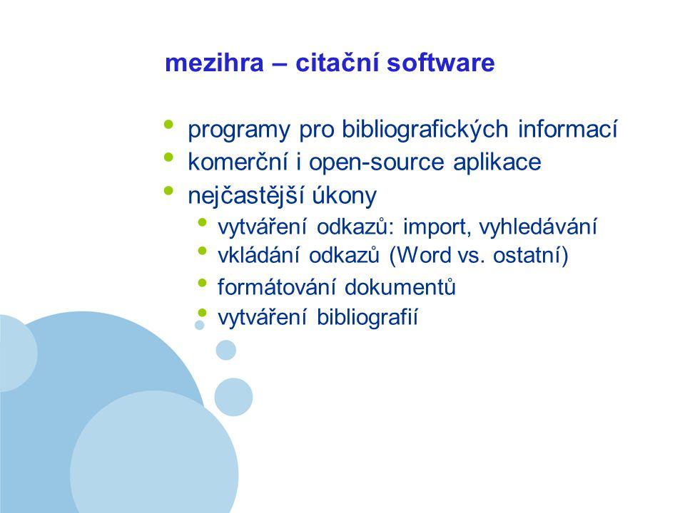 Company LOGO mezihra – citační software programy pro bibliografických informací komerční i open-source aplikace nejčastější úkony vytváření odkazů: import, vyhledávání vkládání odkazů (Word vs.