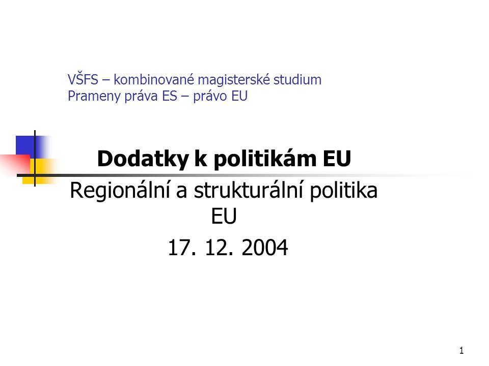 1 VŠFS – kombinované magisterské studium Prameny práva ES – právo EU Dodatky k politikám EU Regionální a strukturální politika EU 17. 12. 2004