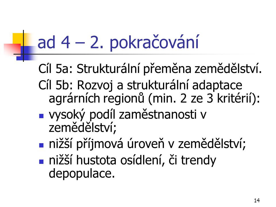 14 ad 4 – 2. pokračování Cíl 5a: Strukturální přeměna zemědělství. Cíl 5b: Rozvoj a strukturální adaptace agrárních regionů (min. 2 ze 3 kritérií): vy
