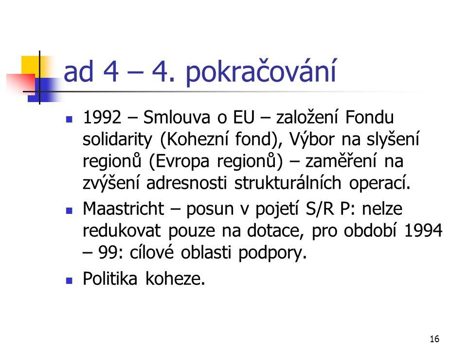 16 ad 4 – 4. pokračování 1992 – Smlouva o EU – založení Fondu solidarity (Kohezní fond), Výbor na slyšení regionů (Evropa regionů) – zaměření na zvýše