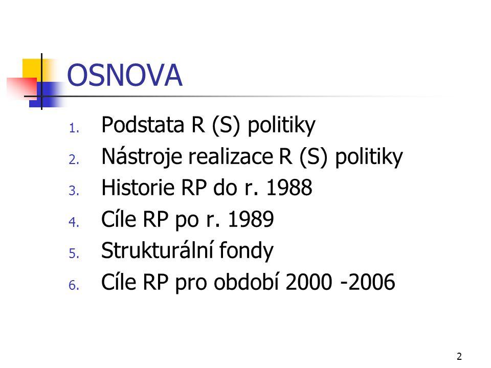 2 OSNOVA 1. Podstata R (S) politiky 2. Nástroje realizace R (S) politiky 3.