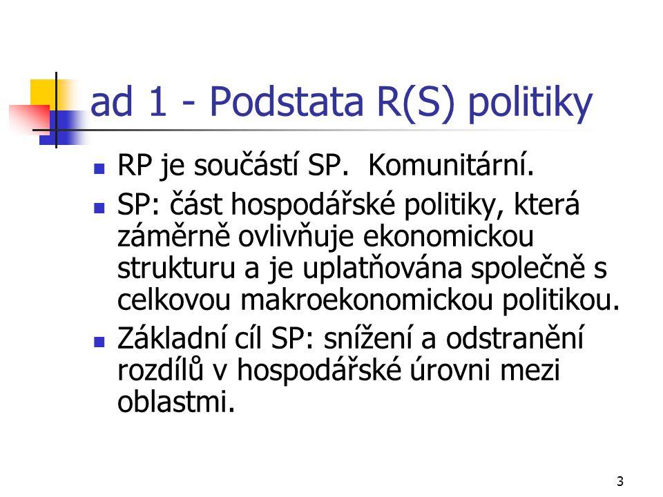 3 ad 1 - Podstata R(S) politiky RP je součástí SP. Komunitární. SP: část hospodářské politiky, která záměrně ovlivňuje ekonomickou strukturu a je upla