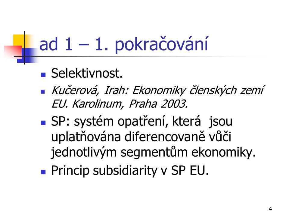 4 ad 1 – 1. pokračování Selektivnost. Kučerová, Irah: Ekonomiky členských zemí EU. Karolinum, Praha 2003. SP: systém opatření, která jsou uplatňována