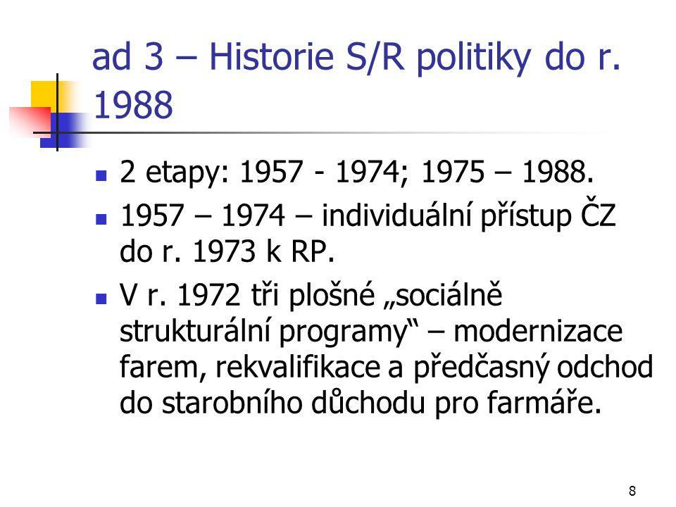 8 ad 3 – Historie S/R politiky do r. 1988 2 etapy: 1957 - 1974; 1975 – 1988. 1957 – 1974 – individuální přístup ČZ do r. 1973 k RP. V r. 1972 tři ploš