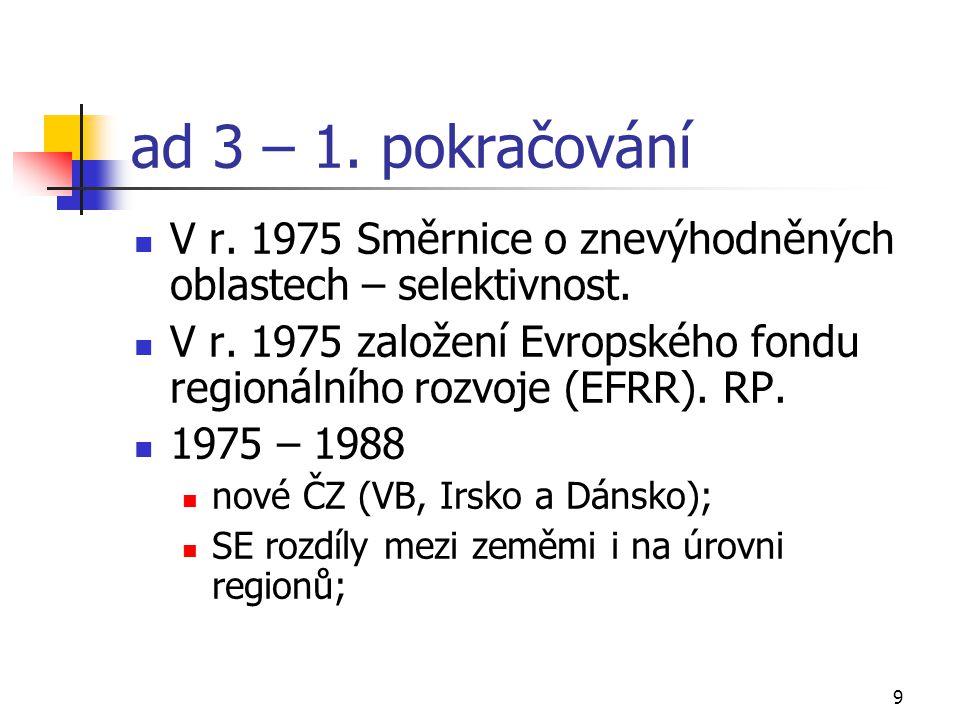 9 ad 3 – 1. pokračování V r. 1975 Směrnice o znevýhodněných oblastech – selektivnost. V r. 1975 založení Evropského fondu regionálního rozvoje (EFRR).