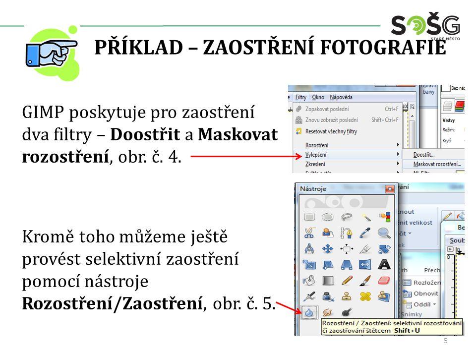 PŘÍKLAD – ZAOSTŘENÍ FOTOGRAFIE GIMP poskytuje pro zaostření dva filtry – Doostřit a Maskovat rozostření, obr. č. 4. Kromě toho můžeme ještě provést se