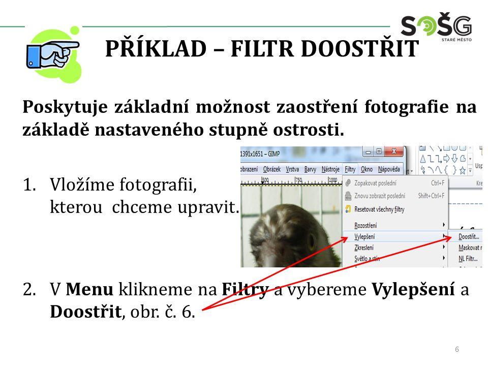 PŘÍKLAD – FILTR DOOSTŘIT Poskytuje základní možnost zaostření fotografie na základě nastaveného stupně ostrosti. 1.Vložíme fotografii, kterou chceme u