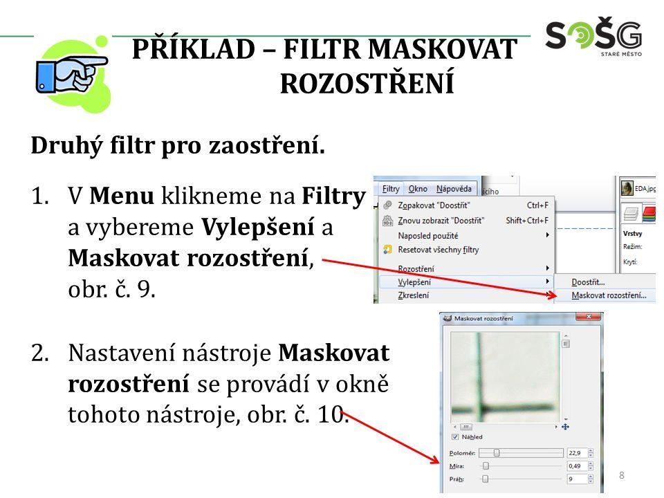 PŘÍKLAD – FILTR MASKOVAT ROZOSTŘENÍ Druhý filtr pro zaostření. 1.V Menu klikneme na Filtry a vybereme Vylepšení a Maskovat rozostření, obr. č. 9. 2.Na