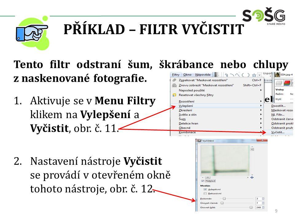 PŘÍKLAD – FILTR VYČISTIT Tento filtr odstraní šum, škrábance nebo chlupy z naskenované fotografie. 1.Aktivuje se v Menu Filtry klikem na Vylepšení a V