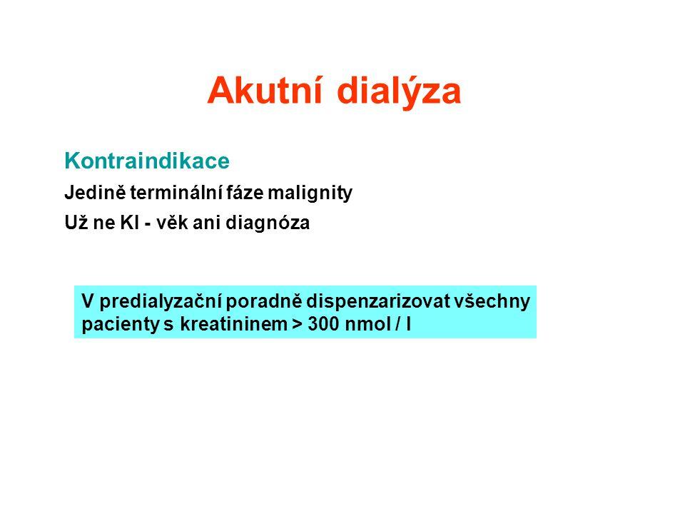 Akutní dialýza Kontraindikace Jedině terminální fáze malignity Už ne KI - věk ani diagnóza V predialyzační poradně dispenzarizovat všechny pacienty s