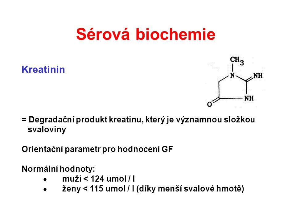 Kreatinin = Degradační produkt kreatinu, který je významnou složkou svaloviny Orientační parametr pro hodnocení GF Normální hodnoty:  muži < 124 umol