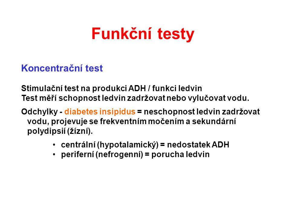 Koncentrační test Stimulační test na produkci ADH / funkci ledvin Test měří schopnost ledvin zadržovat nebo vylučovat vodu. Odchylky - diabetes insipi