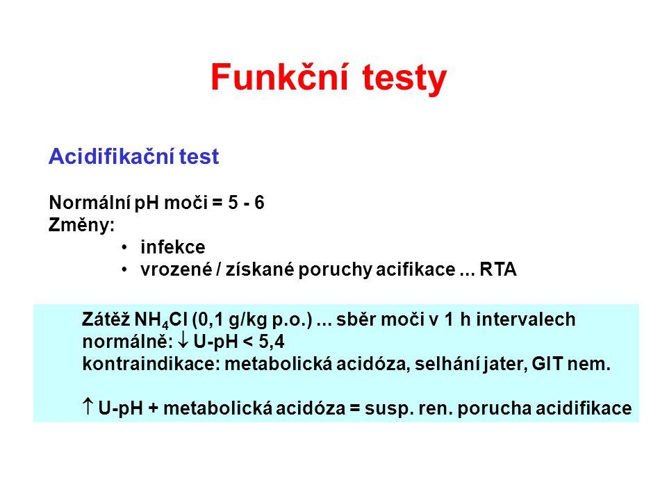 Acidifikační test Normální pH moči = 5 - 6 Změny: infekce vrozené / získané poruchy acifikace... RTA Zátěž NH 4 Cl (0,1 g/kg p.o.)... sběr moči v 1 h