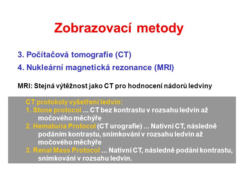 3. Počítačová tomografie (CT) 4. Nukleární magnetická rezonance (MRI) MRI: Stejná výtěžnost jako CT pro hodnocení nádorů ledviny CT protokoly vyšetřen
