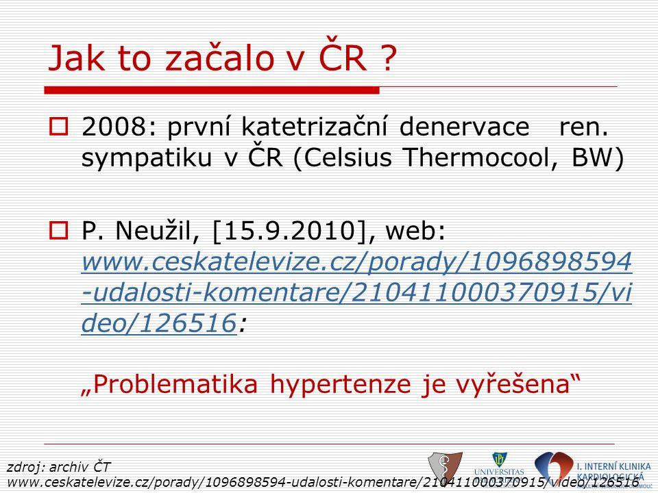 Jak to začalo v ČR ?  2008: první katetrizační denervace ren. sympatiku v ČR (Celsius Thermocool, BW)  P. Neužil, [15.9.2010], web: www.ceskateleviz