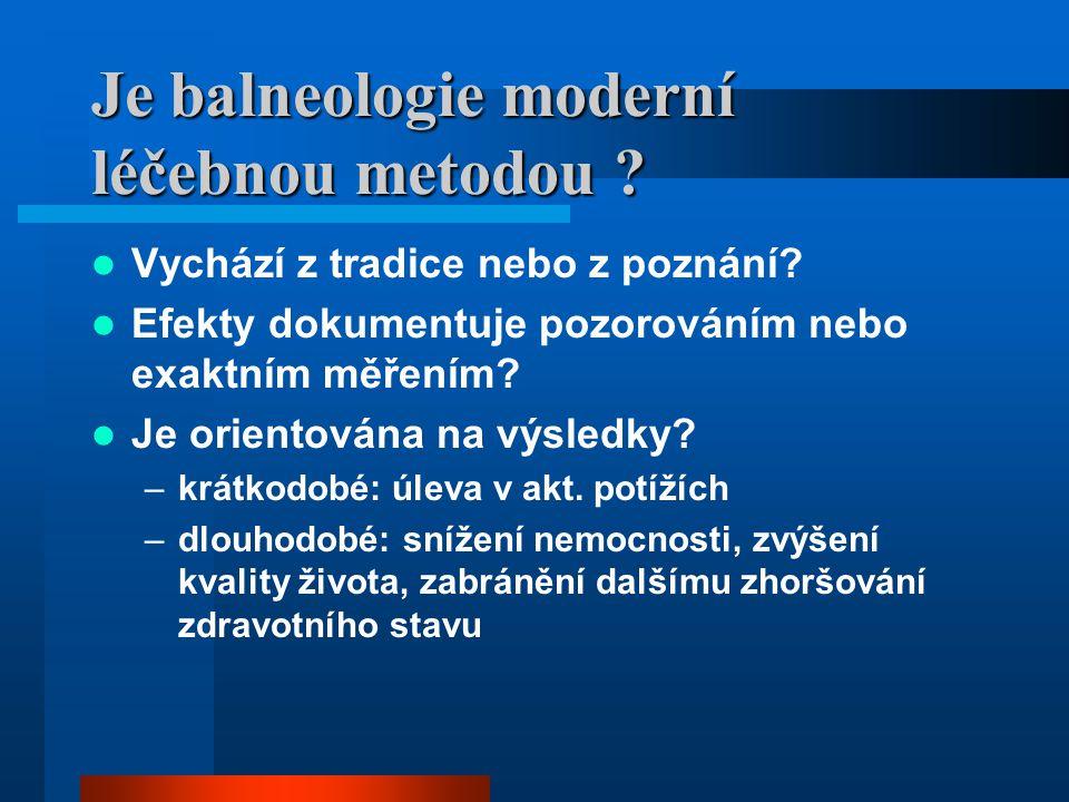Je balneologie moderní léčebnou metodou ? Vychází z tradice nebo z poznání? Efekty dokumentuje pozorováním nebo exaktním měřením? Je orientována na vý