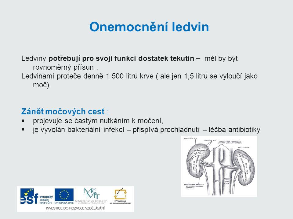 Onemocnění ledvin Ledviny potřebují pro svoji funkci dostatek tekutin – měl by být rovnoměrný přísun.