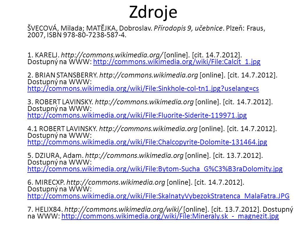 Zdroje ŠVECOVÁ, Milada; MATĚJKA, Dobroslav. Přírodopis 9, učebnice. Plzeň: Fraus, 2007, ISBN 978-80-7238-587-4. 1. KARELJ. http://commons.wikimedia.or
