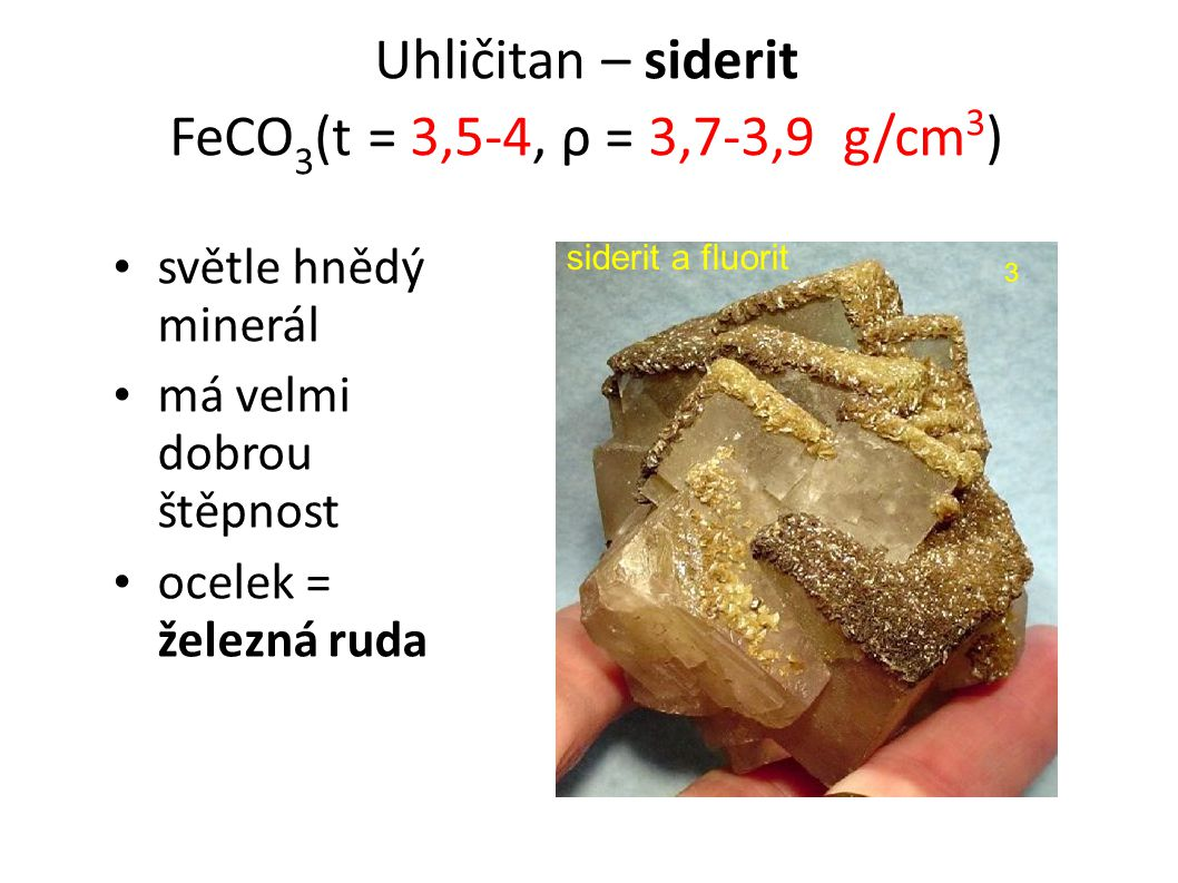 podobá se kalcitu Uhličitan – dolomit CaMg(CO 3 ) 2 (t =, ρ = g/cm 3 ) dolomit a chalkopyritt 4