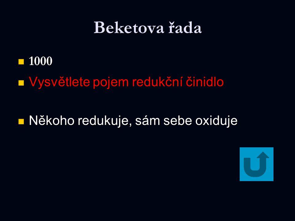 Beketova řada 1000 1000 Vysvětlete pojem redukční činidlo Vysvětlete pojem redukční činidlo Někoho redukuje, sám sebe oxiduje Někoho redukuje, sám seb