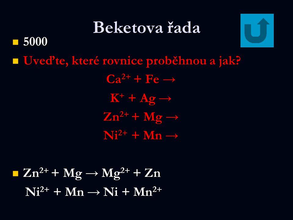 Beketova řada 5000 5000 Uveďte, které rovnice proběhnou a jak? Ca 2+ + Fe Ca 2+ + Fe → K + + Ag K + + Ag → Zn 2+ + Mg Zn 2+ + Mg → Ni 2+ + Mn Ni 2+ +