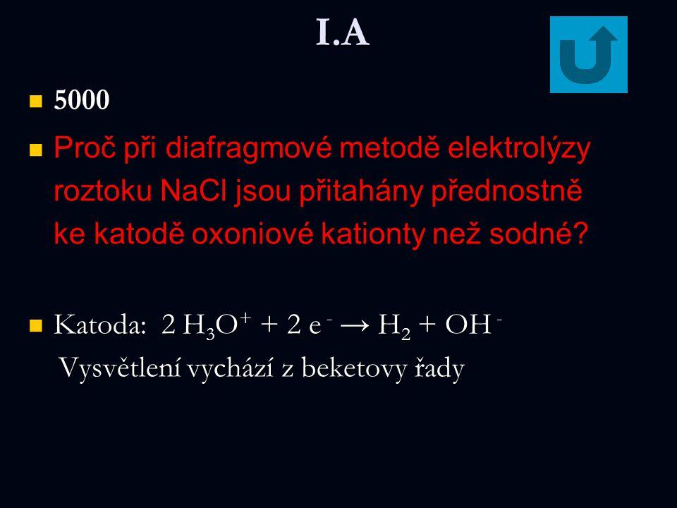 I.A 5000 5000 Proč při diafragmové metodě elektrolýzy roztoku NaCl jsou přitahány přednostně ke katodě oxoniové kationty než sodné? Katoda: 2 H 3 O +