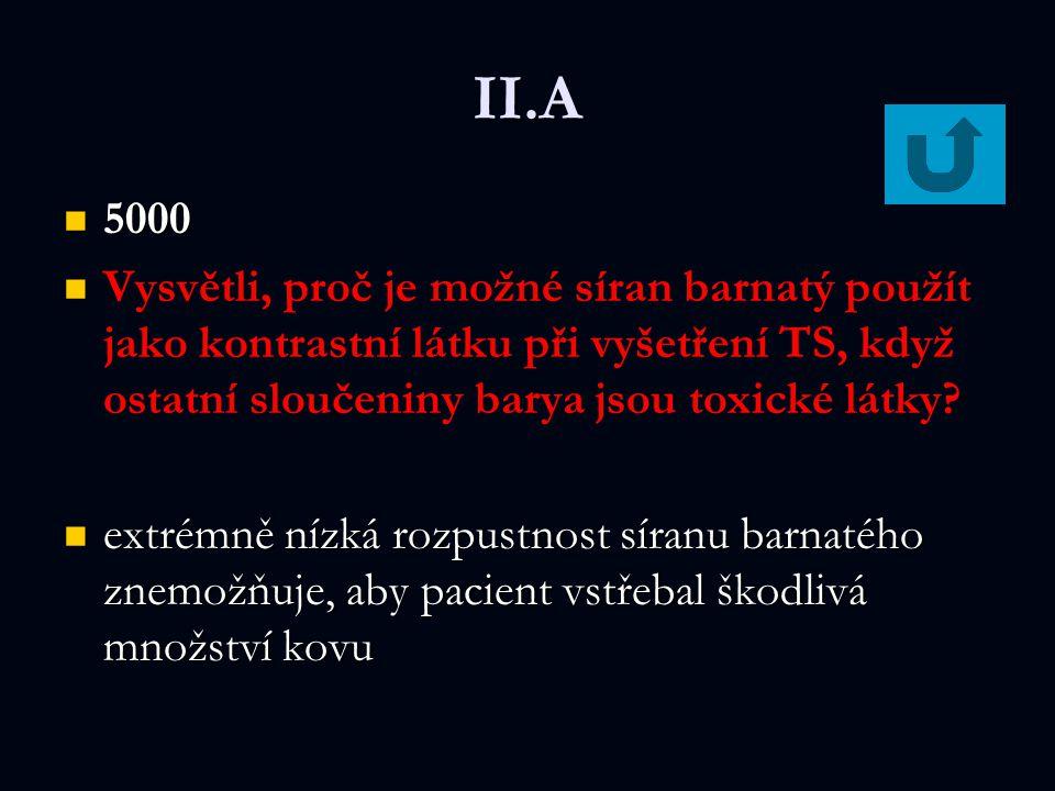 II.A 5000 5000 Vysvětli, proč je možné síran barnatý použít jako kontrastní látku při vyšetření TS, když ostatní sloučeniny barya jsou toxické látky?
