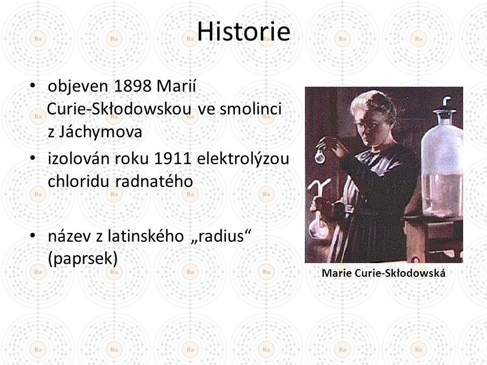 """Historie objeven 1898 Marií Curie-Skłodowskou ve smolinci z Jáchymova izolován roku 1911 elektrolýzou chloridu radnatého název z latinského """"radius"""" ("""