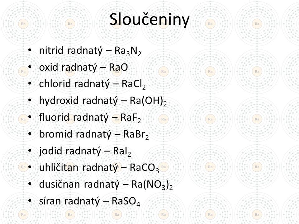 Sloučeniny nitrid radnatý – Ra 3 N 2 oxid radnatý – RaO chlorid radnatý – RaCl 2 hydroxid radnatý – Ra(OH) 2 fluorid radnatý – RaF 2 bromid radnatý –