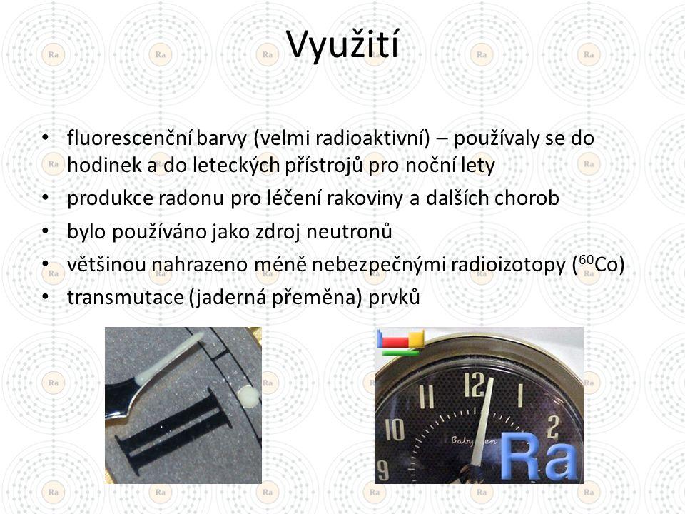 Využití fluorescenční barvy (velmi radioaktivní) – používaly se do hodinek a do leteckých přístrojů pro noční lety produkce radonu pro léčení rakoviny