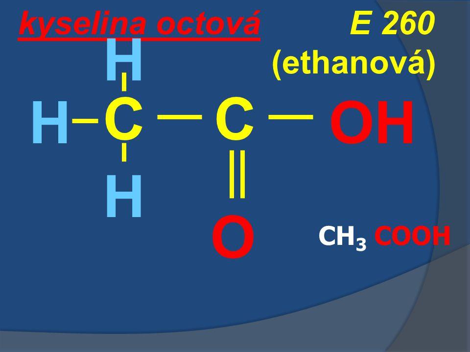 kyselina octová O OH C (ethanová) H C H H CH 3 COOH E 260