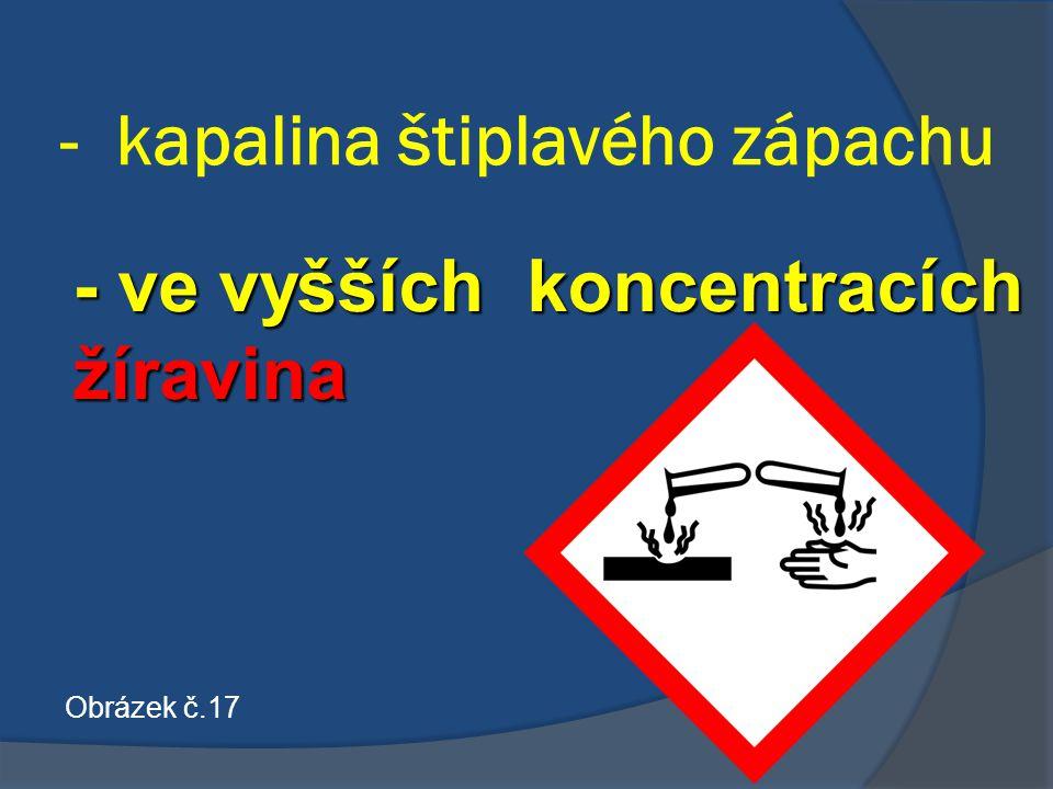 - kapalina štiplavého zápachu - ve vyšších koncentracích žíravina Obrázek č.17
