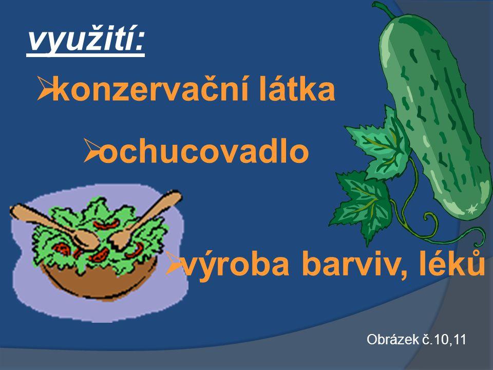 využití:  konzervační látka oochucovadlo vvýroba barviv, léků Obrázek č.10,11