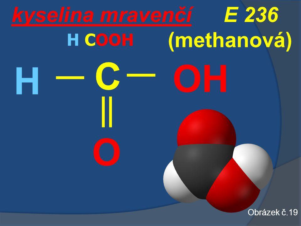 kyselina mravenčí O OH C (methanová) H H COOH E 236 Obrázek č.19