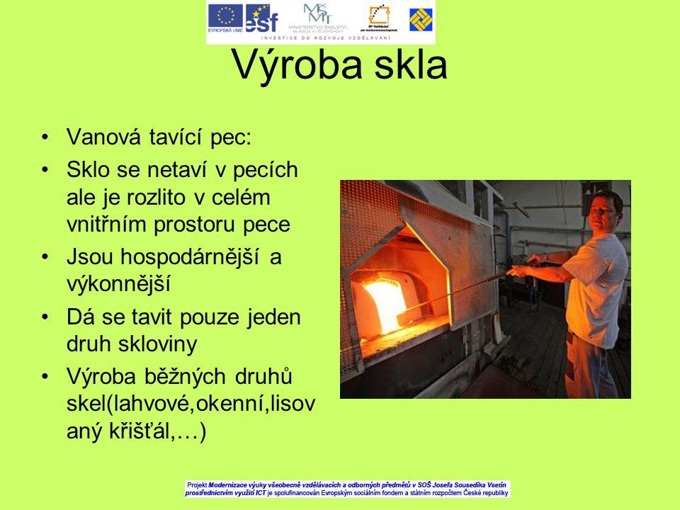 Postup při výrobě skla Příprava sklářského kmene Tavení a čiření skloviny Zpracování tekuté skloviny na surové výrobky Chlazení skla Úprava a zušlechťování skla