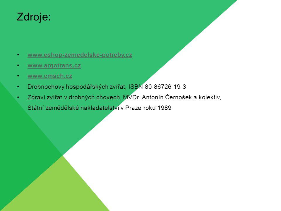 Zdroje: www.eshop-zemedelske-potreby.cz www.argotrans.cz www.cmsch.cz Drobnochovy hospodářských zvířat, ISBN 80-86726-19-3 Zdraví zvířat v drobných ch