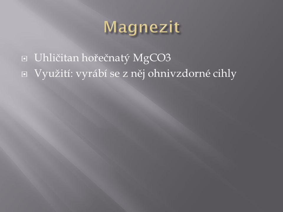  Uhličitan hořečnatý MgCO3  Využití: vyrábí se z něj ohnivzdorné cihly