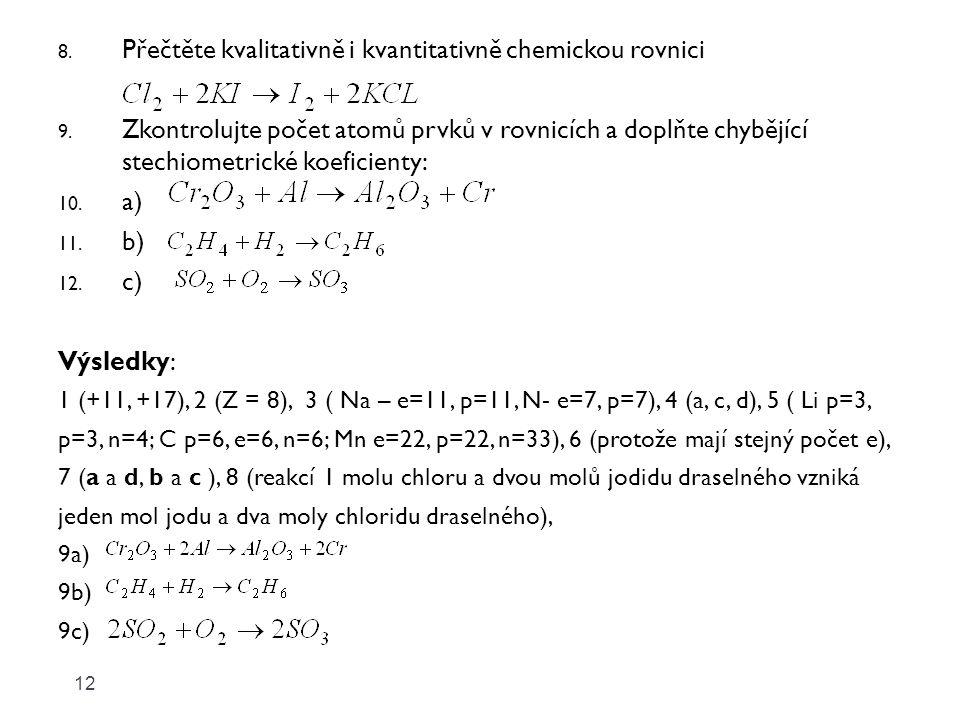 8.Přečtěte kvalitativně i kvantitativně chemickou rovnici 9.