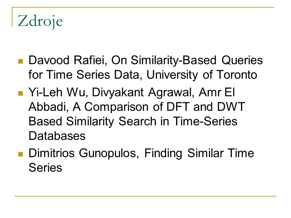 Zdroje Davood Rafiei, On Similarity-Based Queries for Time Series Data, University of Toronto Yi-Leh Wu, Divyakant Agrawal, Amr El Abbadi, A Compariso