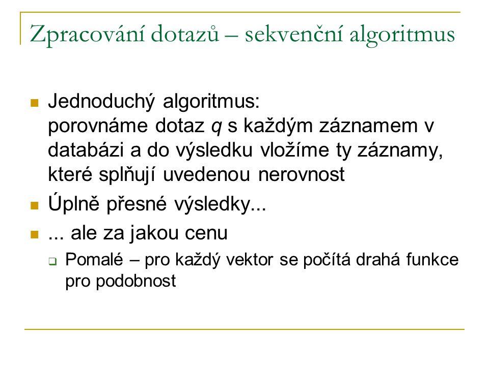 Zpracování dotazů – sekvenční algoritmus Jednoduchý algoritmus: porovnáme dotaz q s každým záznamem v databázi a do výsledku vložíme ty záznamy, které