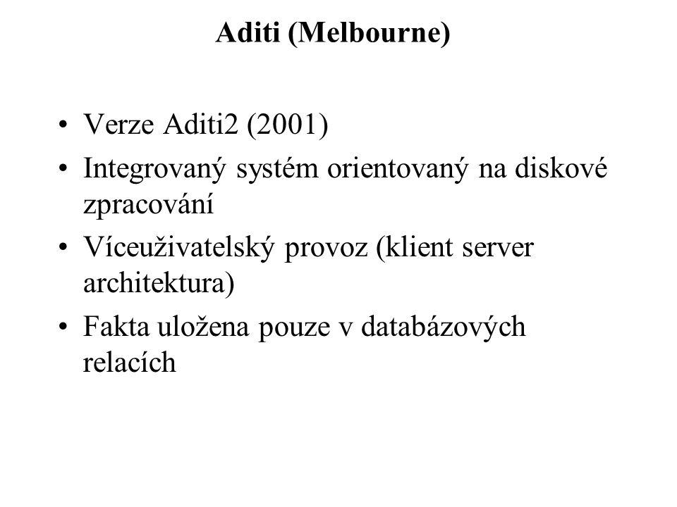 Aditi (Melbourne) Verze Aditi2 (2001) Integrovaný systém orientovaný na diskové zpracování Víceuživatelský provoz (klient server architektura) Fakta uložena pouze v databázových relacích
