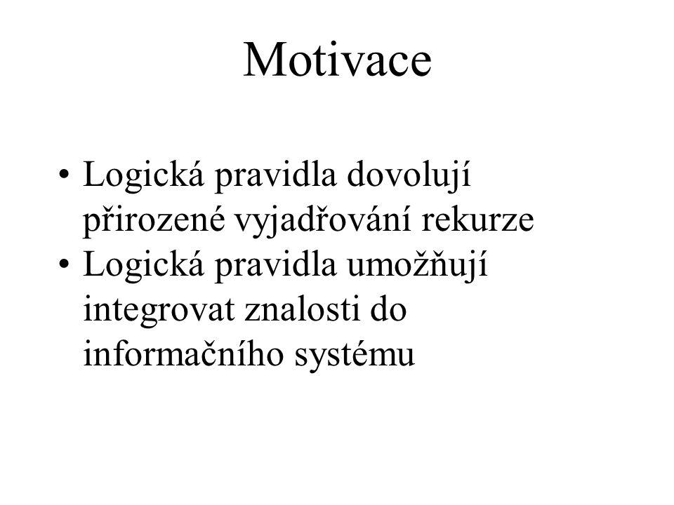 Motivace Logická pravidla dovolují přirozené vyjadřování rekurze Logická pravidla umožňují integrovat znalosti do informačního systému