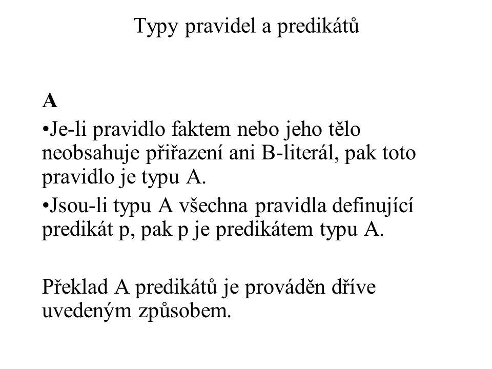 Typy pravidel a predikátů A Je-li pravidlo faktem nebo jeho tělo neobsahuje přiřazení ani B-literál, pak toto pravidlo je typu A. Jsou-li typu A všech