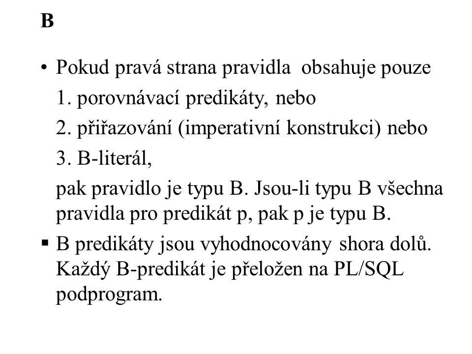 B Pokud pravá strana pravidla obsahuje pouze 1. porovnávací predikáty, nebo 2. přiřazování (imperativní konstrukci) nebo 3. B-literál, pak pravidlo je