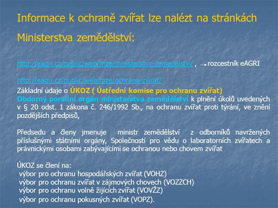 Informace k ochraně zvířat lze nalézt na stránkách Ministerstva zemědělství: http://eagri.cz/public/web/mze/ministerstvo-zemedelstvi/http://eagri.cz/p