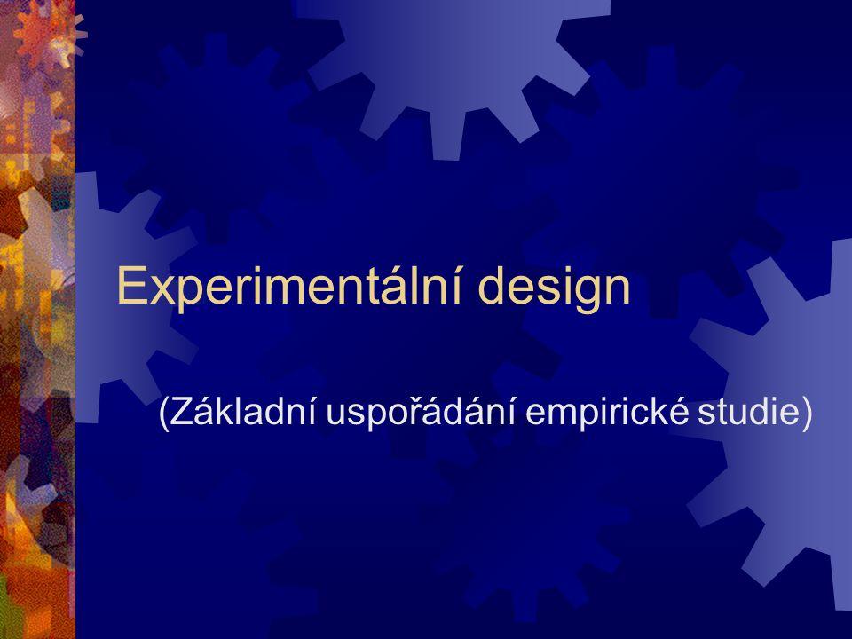Experimentální design (Základní uspořádání empirické studie)