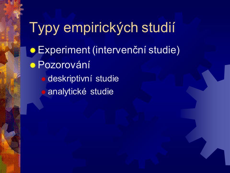 Typy empirických studií  Experiment (intervenční studie)  Pozorování  deskriptivní studie  analytické studie