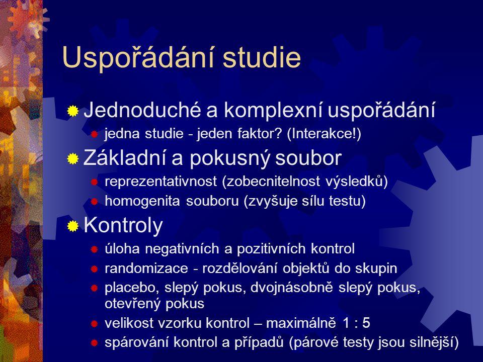 Uspořádání studie  Jednoduché a komplexní uspořádání  jedna studie - jeden faktor? (Interakce!)  Základní a pokusný soubor  reprezentativnost (zob